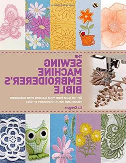 The Sewing Machine Embroiderer's Bible: Get the Most from Yo